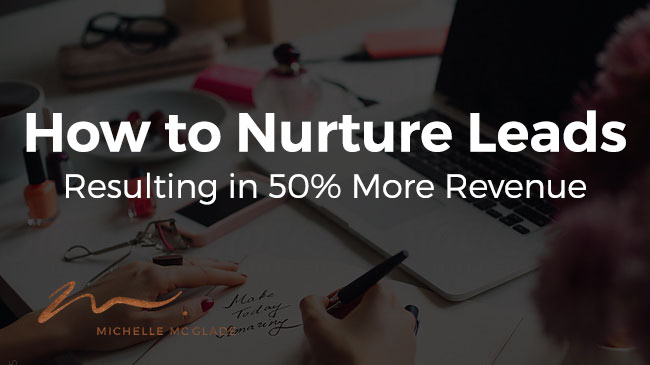 How to Nurture Leads Resulting in 50% More Revenue