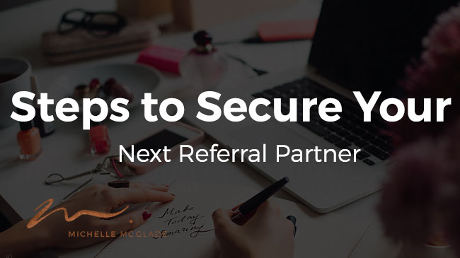 3 Steps to Secure Your Next Referral Partner