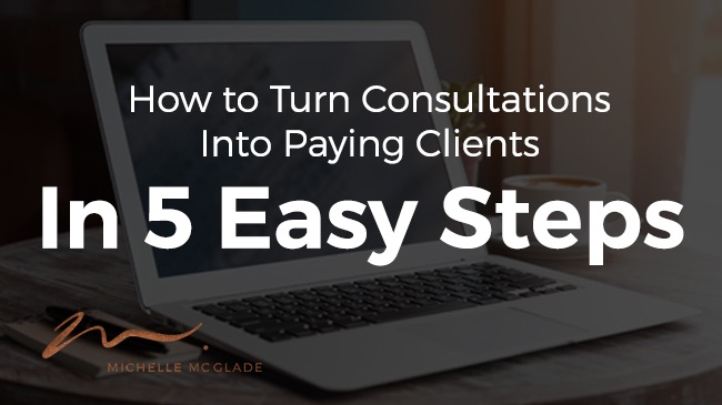 How to Turn Consultations Into Paying Clients in 5 Easy Steps