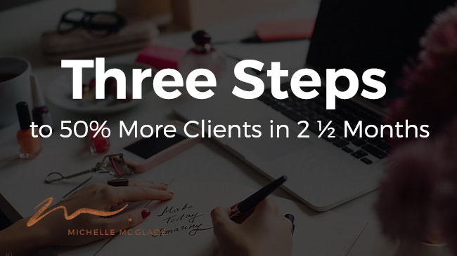 Three Steps to 50% More Clients in 2 ½ Months