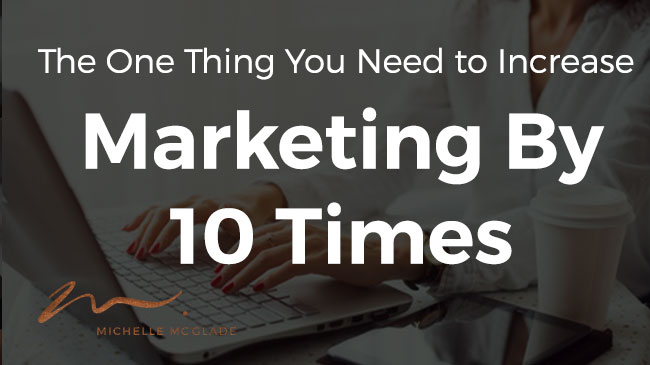 The One Thing You Need to 10X Your Marketing