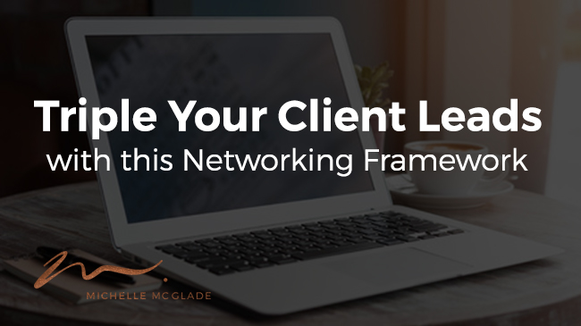 Triple Your Client Leads with this Networking Framework