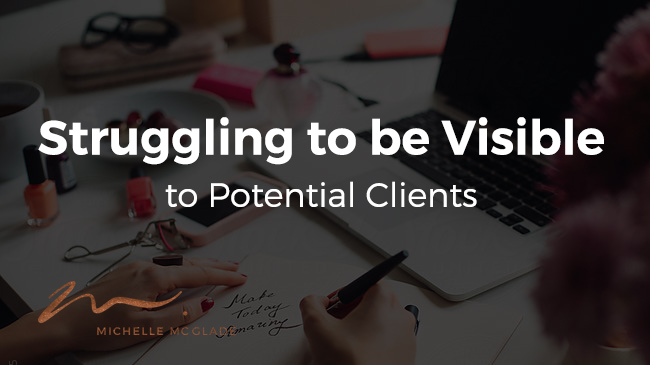 Are You Struggling to be Visible to Potential Clients?
