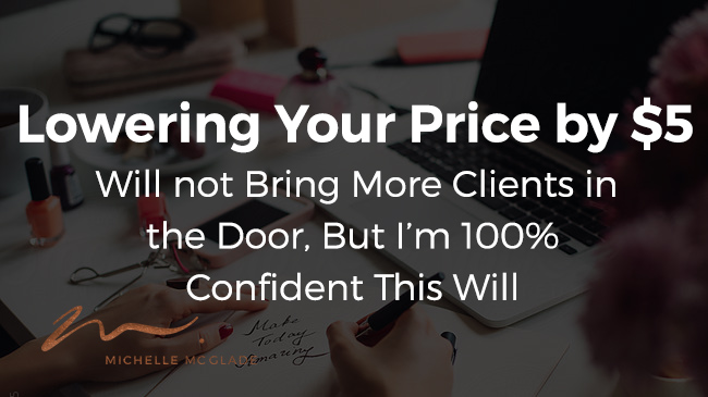 Lowering Your Price by $5 Won't Get More Clients, But This Will